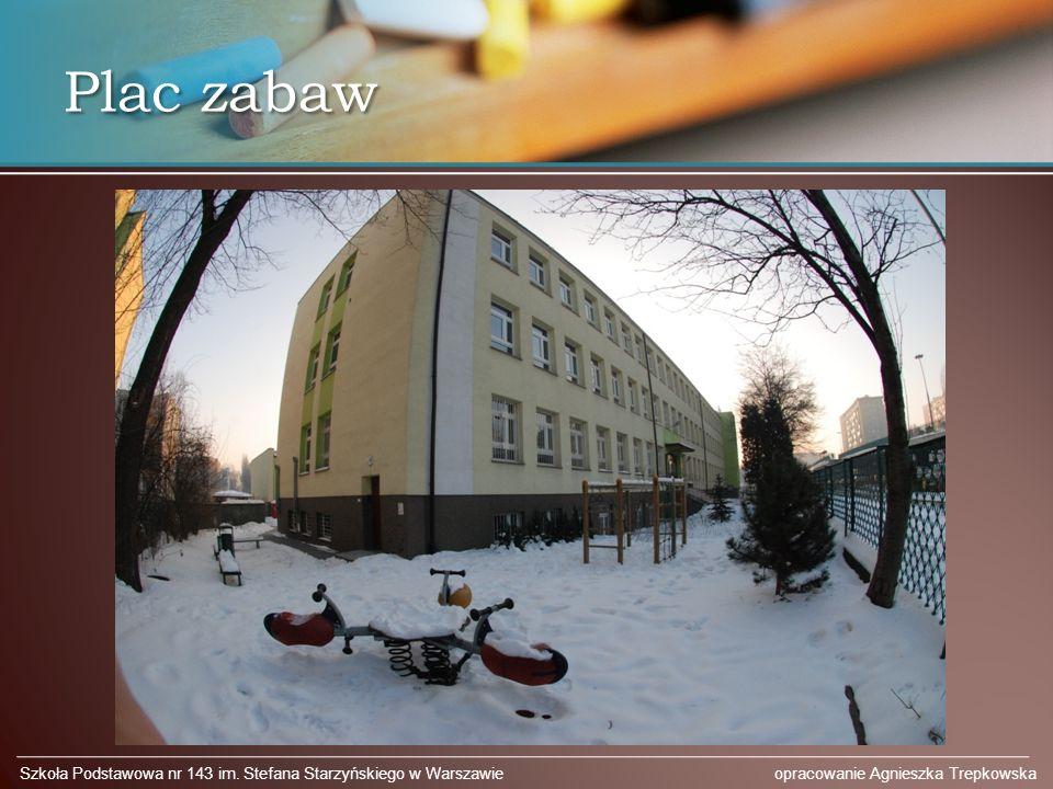 Plac zabaw Szkoła Podstawowa nr 143 im. Stefana Starzyńskiego w Warszawie opracowanie Agnieszka Trepkowska
