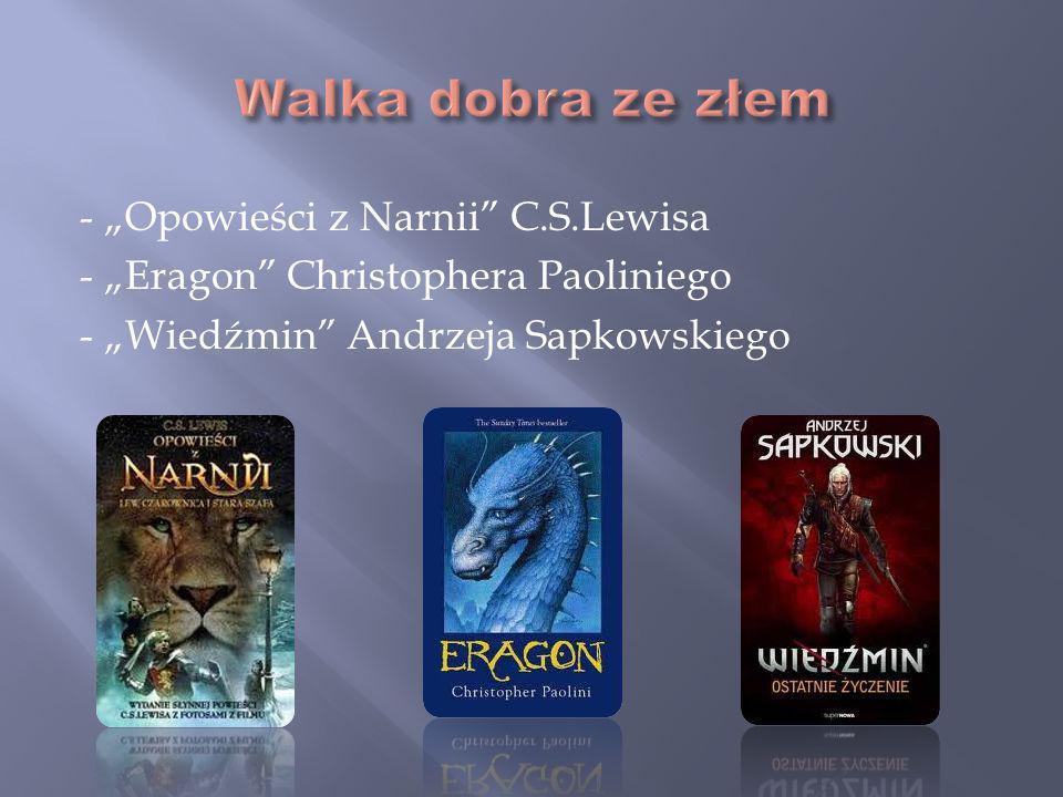 - Opowieści z Narnii C.S.Lewisa - Eragon Christophera Paoliniego - Wiedźmin Andrzeja Sapkowskiego