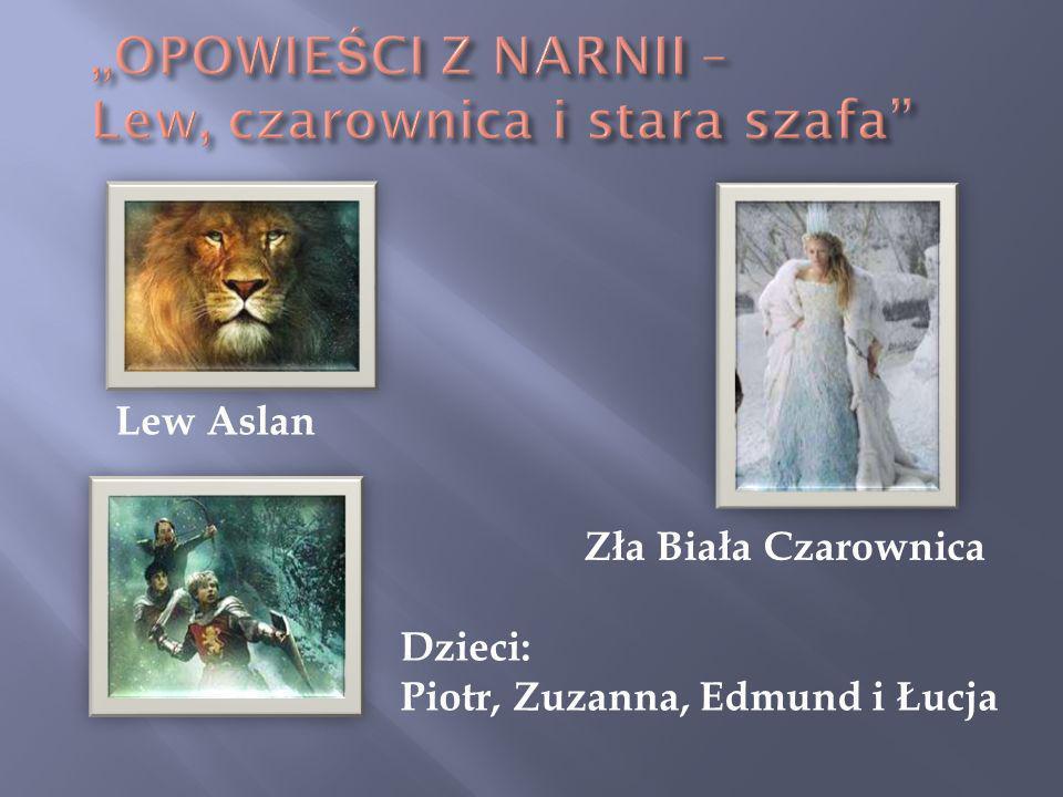 Dzieci: Piotr, Zuzanna, Edmund i Łucja Zła Biała Czarownica Lew Aslan