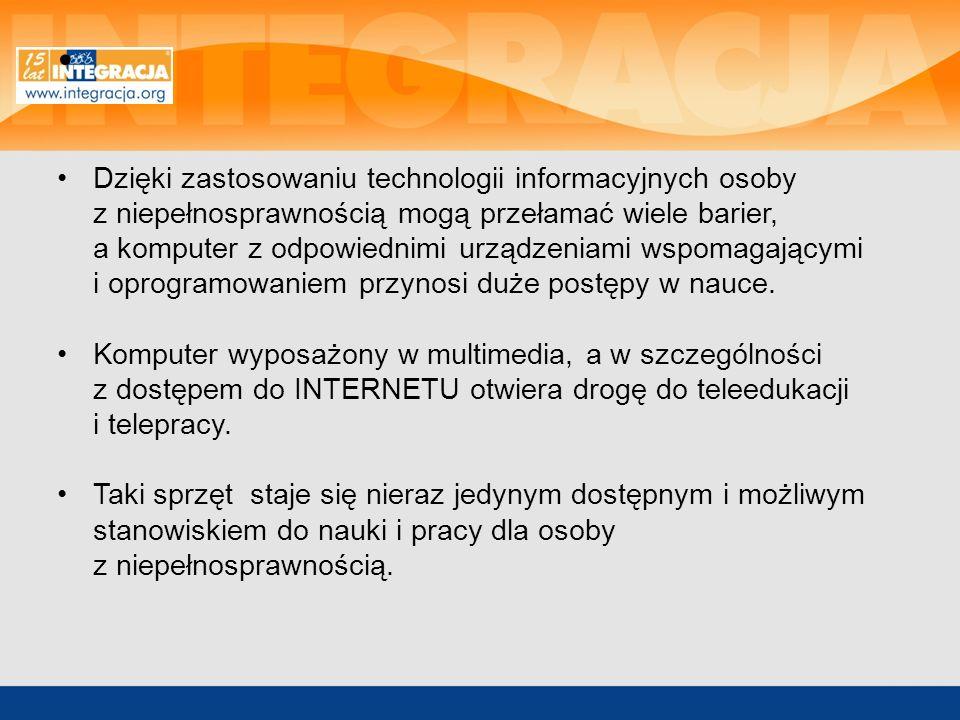 Dzięki zastosowaniu technologii informacyjnych osoby z niepełnosprawnością mogą przełamać wiele barier, a komputer z odpowiednimi urządzeniami wspomag