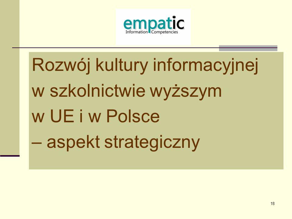 19 Information Literacy w szkolnictwie wyższym w UE i w Polsce W szkolnictwie wyższym można wskazać pewne elementy działań o charakterze strategicznym, głównie dotyczące IL jako podstawowej kompetencji generycznej (ogólnej).