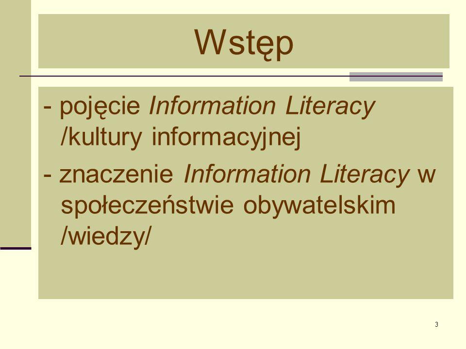 4 Terminologia W tym referacie – termin kultura informacyjna jest polskim odpowiednikiem angielskiego Information Literacy (IL) Znaczenie terminu kultura informacyjna – zob.