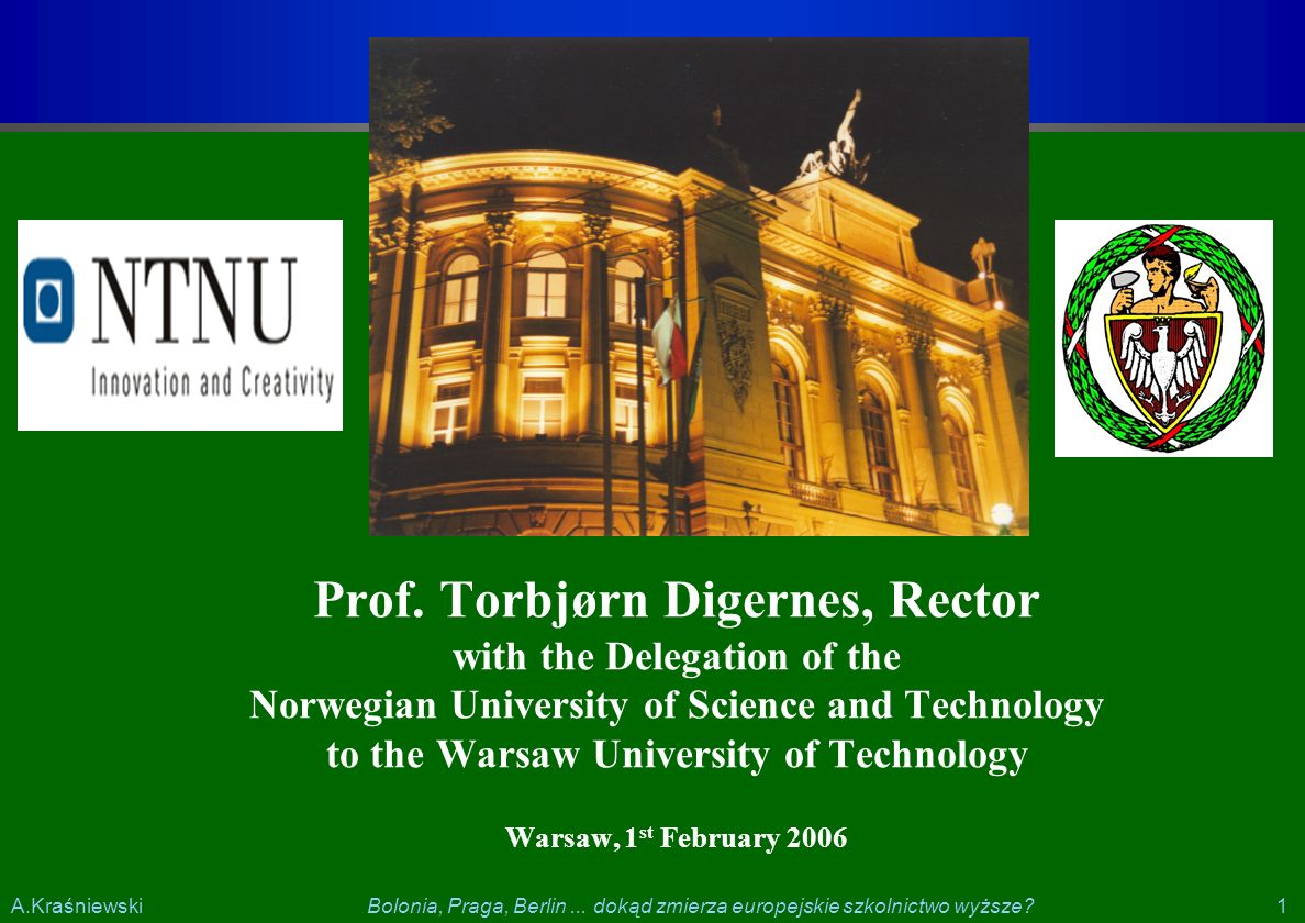 1 1Bolonia, Praga, Berlin... dokąd zmierza europejskie szkolnictwo wyższe?A.Kraśniewski Prof. Torbjørn Digernes, Rector with the Delegation of the Nor