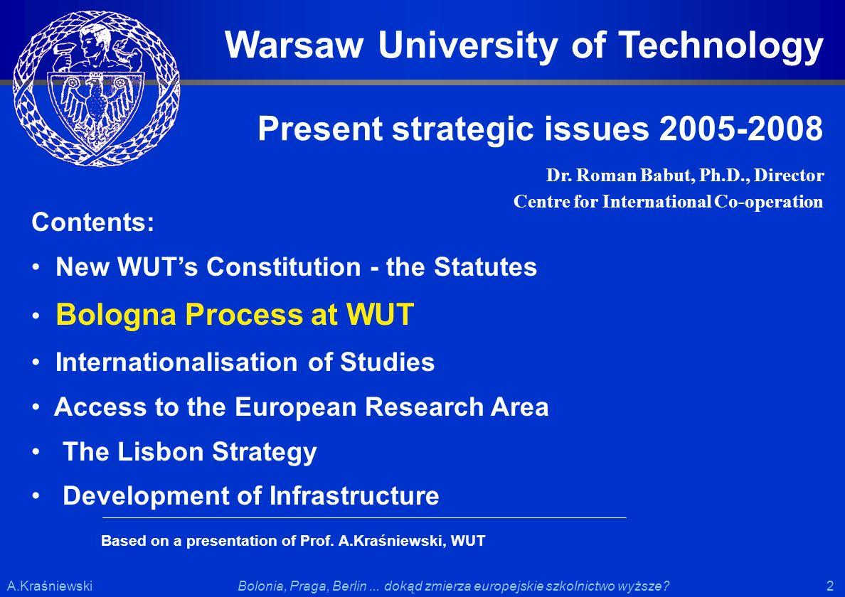 2 2Bolonia, Praga, Berlin... dokąd zmierza europejskie szkolnictwo wyższe?A.Kraśniewski Contents: New WUTs Constitution - the Statutes Bologna Process
