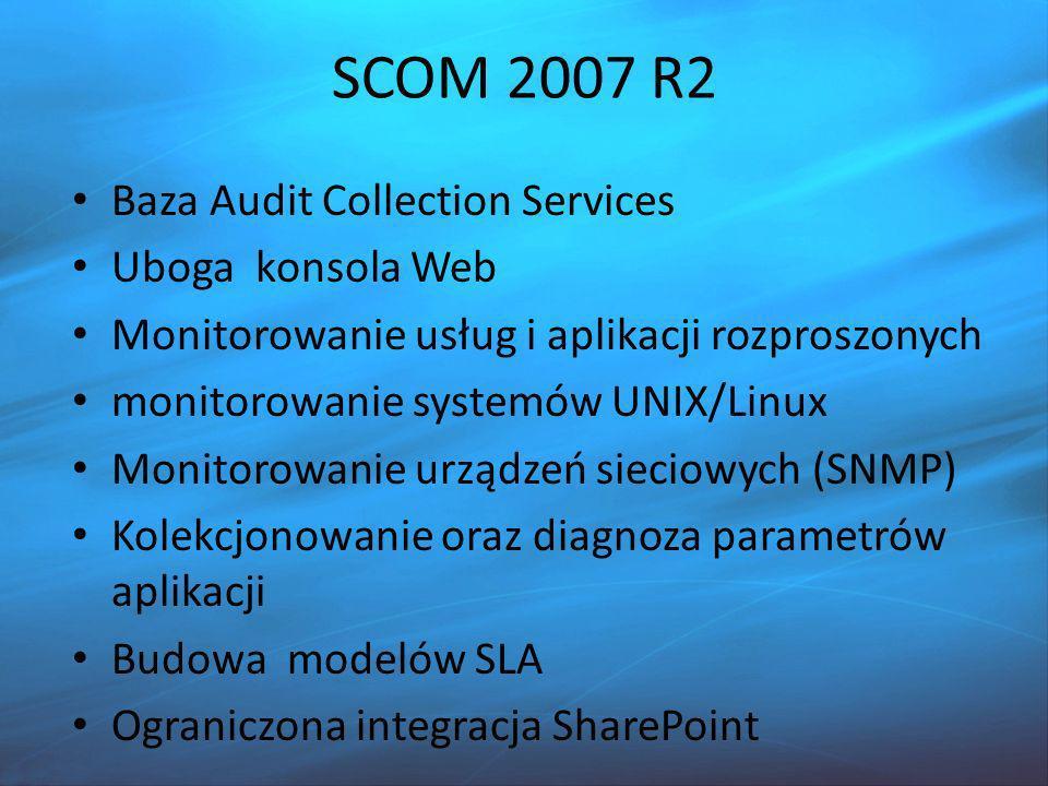 Operations Manager 2012 Baza Audit Collection Services Pełen funkcjonalnie klient Web Monitorowanie usług i aplikacji rozproszonych monitorowanie systemów UNIX/Linux + bezpieczeństwo Zwiększone Monitorowanie urządzeń sieciowych (SNMP) monitorowanie wydajności apl..NET Kolekcjonowanie oraz diagnoza parametrów aplikacji Budowanie modelów SLA Integracja SharePoint