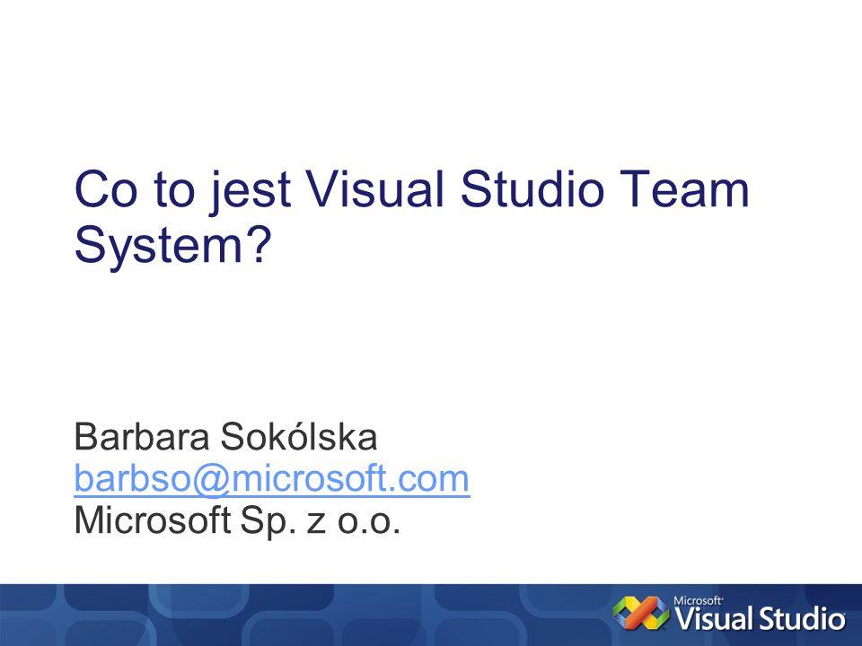 Co to jest Visual Studio Team System? Barbara Sokólska barbso@microsoft.com Microsoft Sp. z o.o.