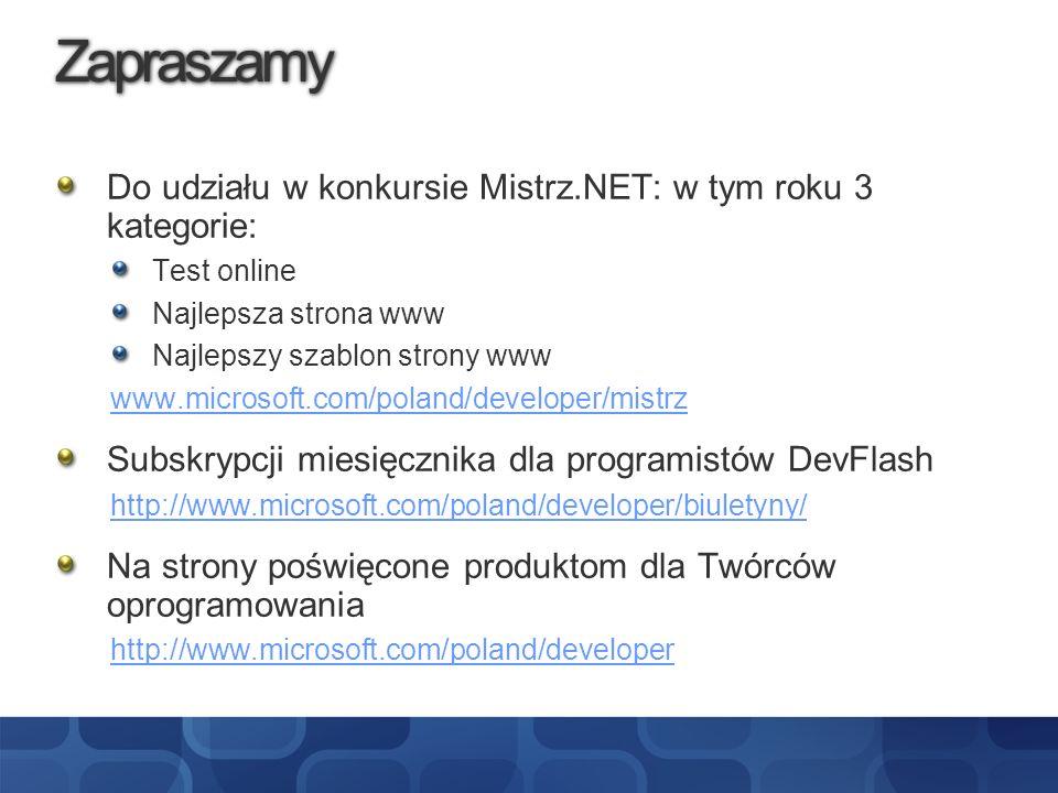 Zapraszamy Do udziału w konkursie Mistrz.NET: w tym roku 3 kategorie: Test online Najlepsza strona www Najlepszy szablon strony www www.microsoft.com/