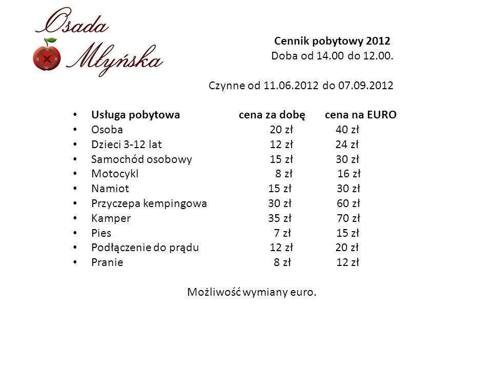 Cennik pobytowy 2012 Doba od 14.00 do 12.00. Czynne od 11.06.2012 do 07.09.2012 Usługa pobytowa cena za dobę cena na EURO Osoba 20 zł 40 zł Dzieci 3-1