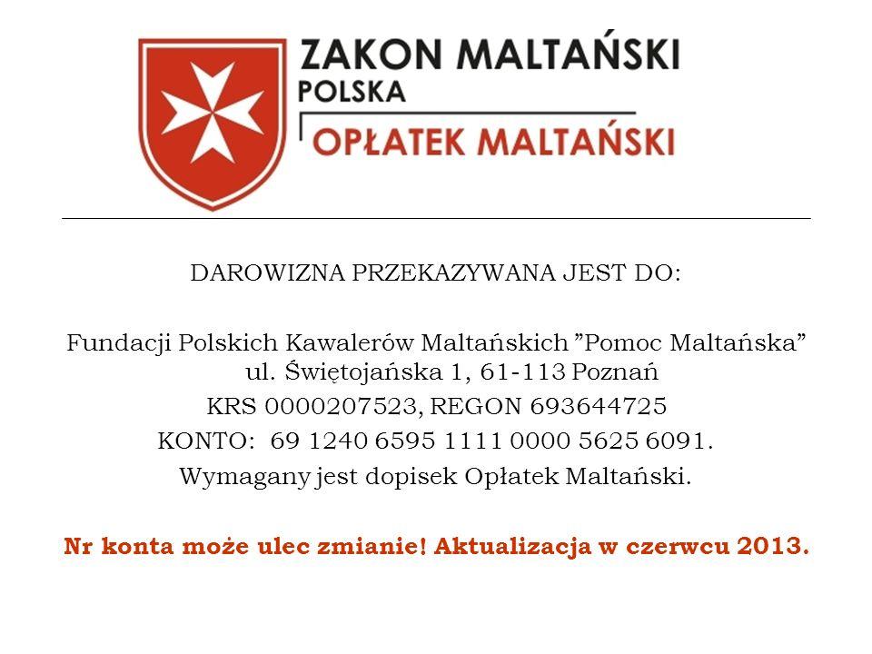 DAROWIZNA PRZEKAZYWANA JEST DO: Fundacji Polskich Kawalerów Maltańskich Pomoc Maltańska ul.