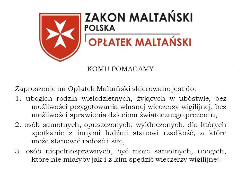 KOMU POMAGAMY Zaproszenie na Opłatek Maltański skierowane jest do: 1.