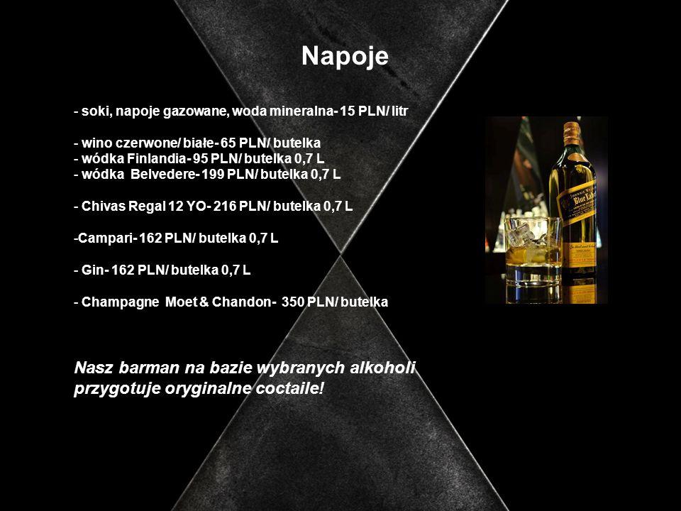 Napoje - soki, napoje gazowane, woda mineralna- 15 PLN/ litr - wino czerwone/ białe- 65 PLN/ butelka - wódka Finlandia- 95 PLN/ butelka 0,7 L - wódka