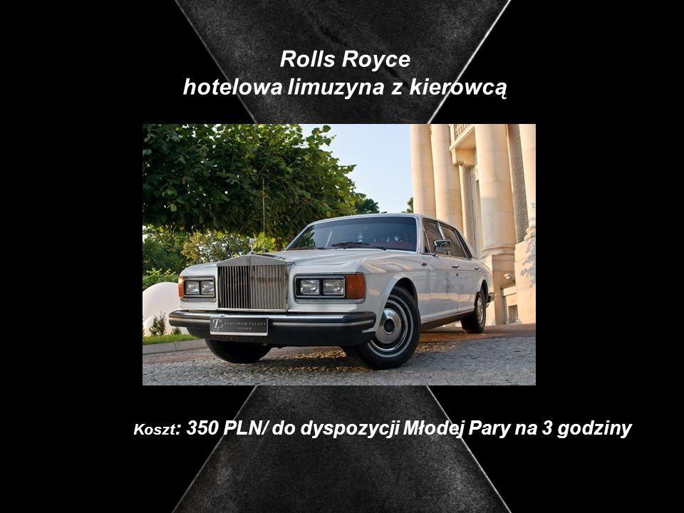 Rolls Royce hotelowa limuzyna z kierowcą Koszt : 350 PLN/ do dyspozycji Młodej Pary na 3 godziny