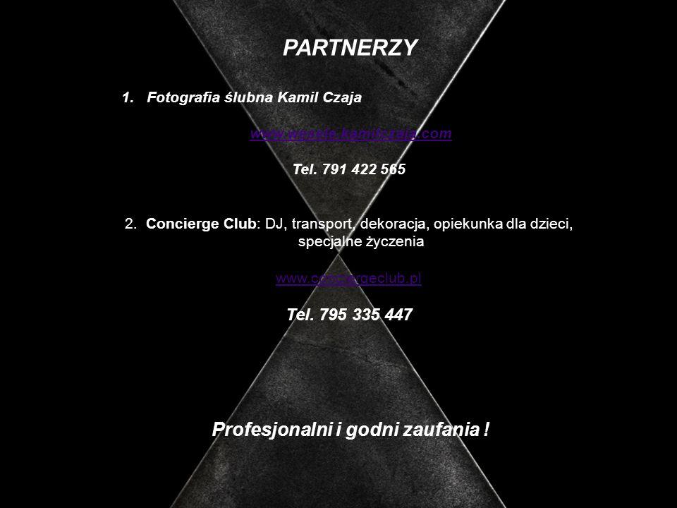 PARTNERZY 1.Fotografia ślubna Kamil Czaja www.wesele.kamilczaja.com Tel. 791 422 565 2. Concierge Club: DJ, transport, dekoracja, opiekunka dla dzieci