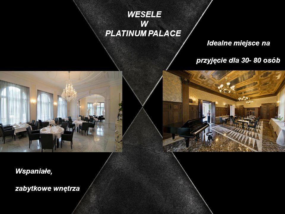 WESELE W PLATINUM PALACE Idealne miejsce na przyjęcie dla 30- 80 osób Wspaniałe, zabytkowe wnętrza