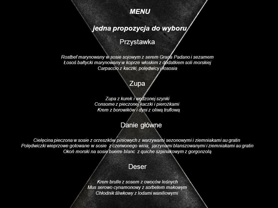 MENU jedna propozycja do wyboru Przystawka Rostbef marynowany w sosie sojowym z serem Grana Padano i sezamem Łosoś bałtycki marynowany w koprze włoski