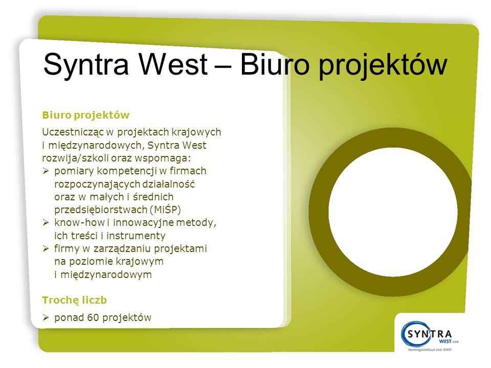 Syntra West – Biuro projektów Biuro projektów Uczestnicząc w projektach krajowych i międzynarodowych, Syntra West rozwija/szkoli oraz wspomaga: pomiary kompetencji w firmach rozpoczynających działalność oraz w małych i średnich przedsiębiorstwach (MiŚP) know-how i innowacyjne metody, ich treści i instrumenty firmy w zarządzaniu projektami na poziomie krajowym i międzynarodowym Trochę liczb ponad 60 projektów