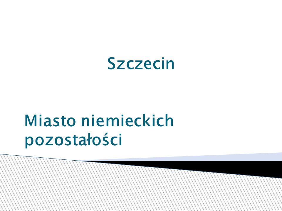 Szczecin Miasto niemieckich pozostałości
