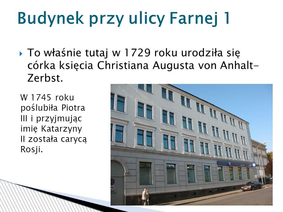To właśnie tutaj w 1729 roku urodziła się córka księcia Christiana Augusta von Anhalt- Zerbst.