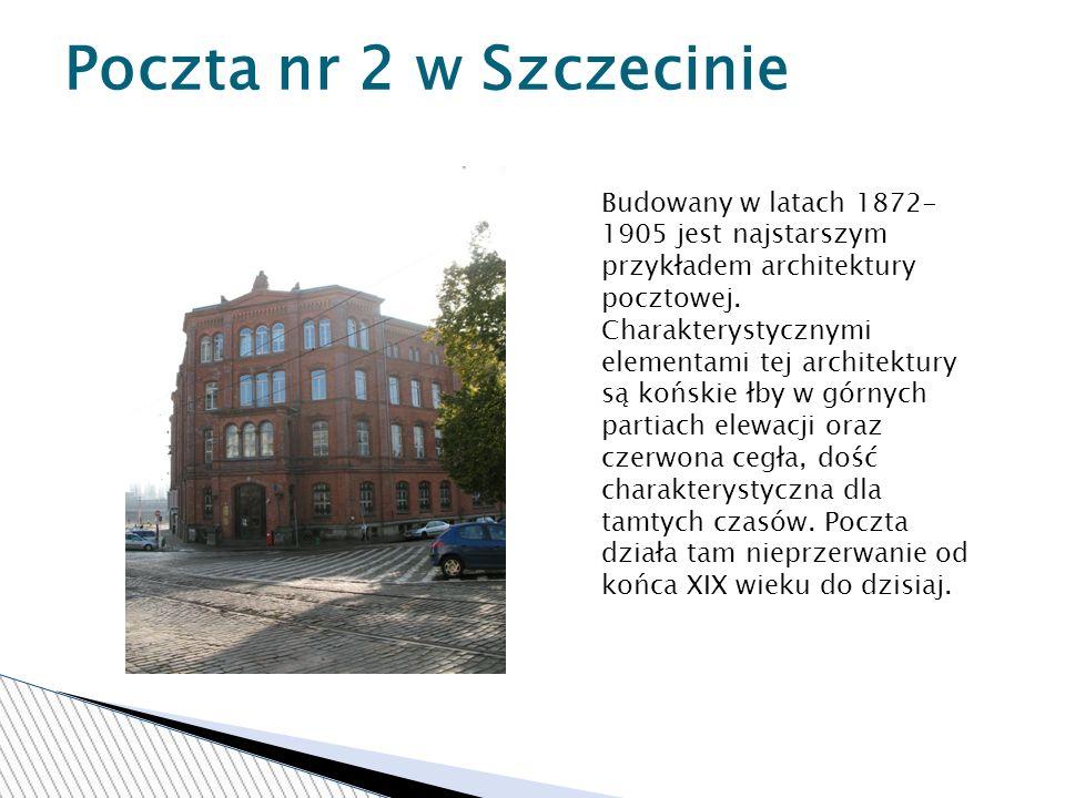 Poczta nr 2 w Szczecinie Budowany w latach 1872- 1905 jest najstarszym przykładem architektury pocztowej.