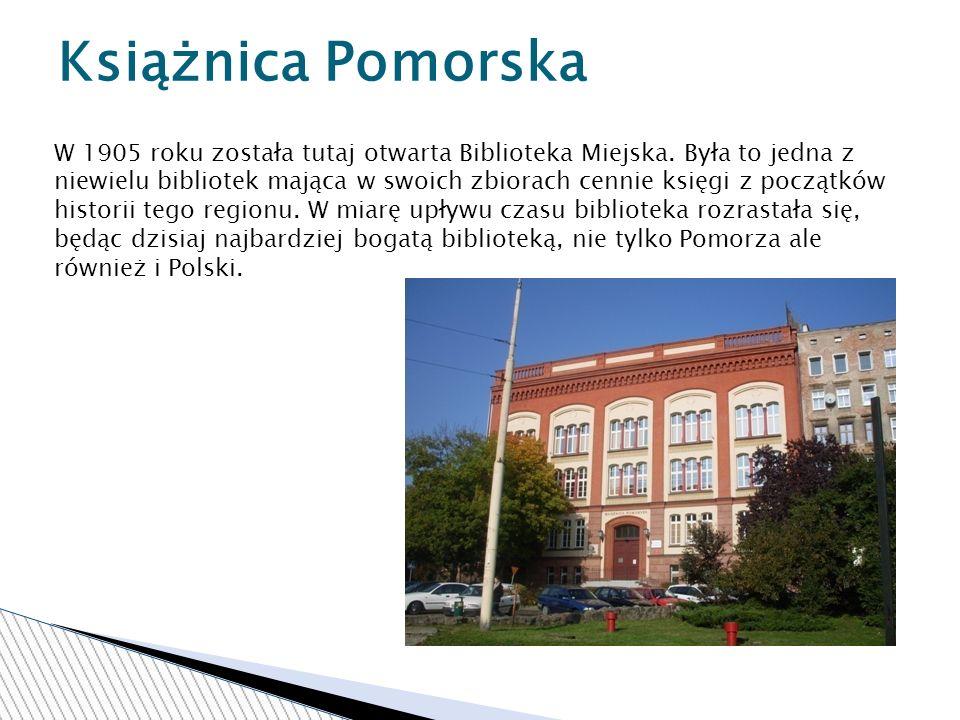 Książnica Pomorska W 1905 roku została tutaj otwarta Biblioteka Miejska.