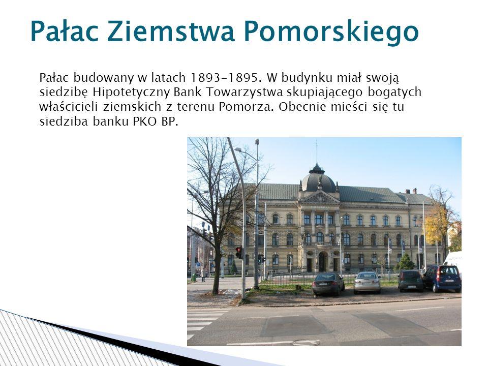 Pałac Ziemstwa Pomorskiego Pałac budowany w latach 1893-1895.