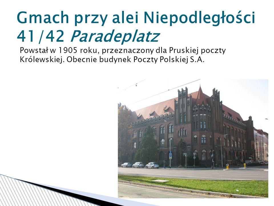 Gmach przy alei Niepodległości 41/42 Paradeplatz Powstał w 1905 roku, przeznaczony dla Pruskiej poczty Królewskiej.