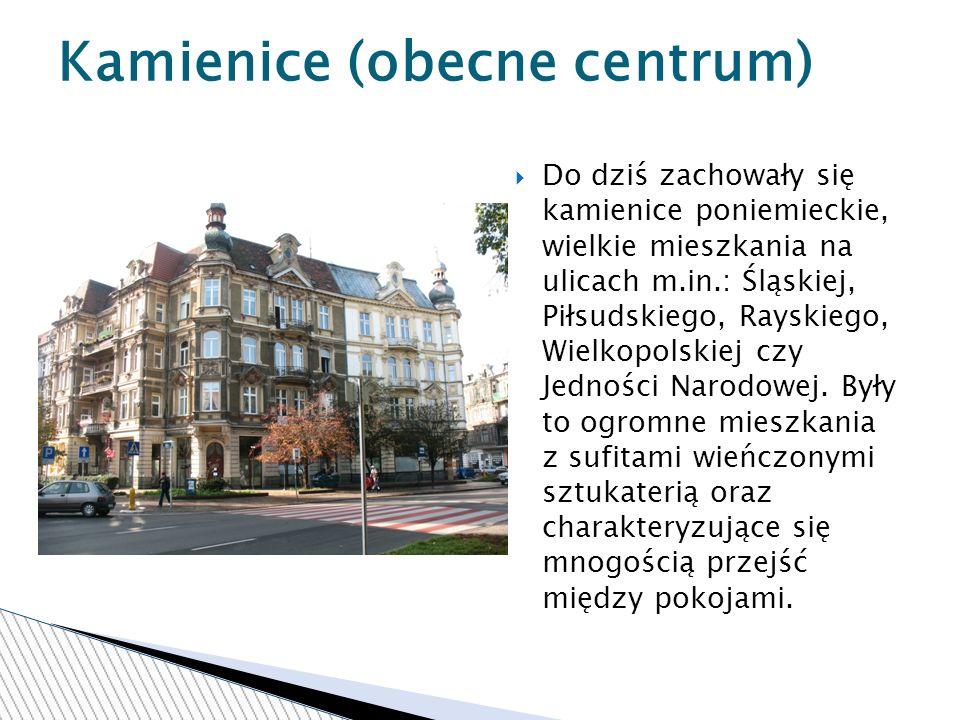 Do dziś zachowały się kamienice poniemieckie, wielkie mieszkania na ulicach m.in.: Śląskiej, Piłsudskiego, Rayskiego, Wielkopolskiej czy Jedności Narodowej.