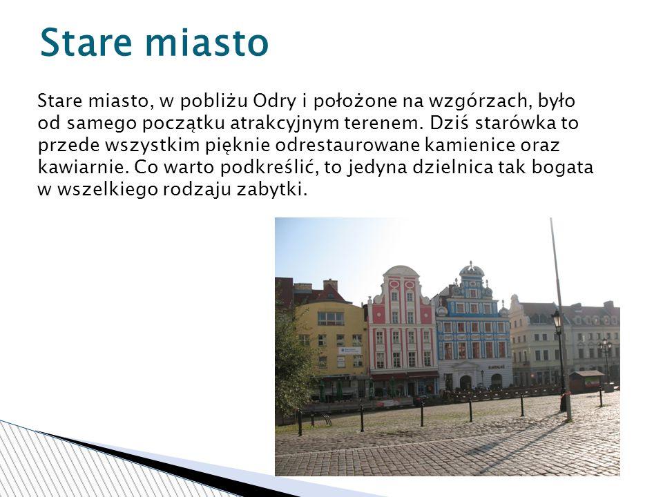 Stare miasto, w pobliżu Odry i położone na wzgórzach, było od samego początku atrakcyjnym terenem.