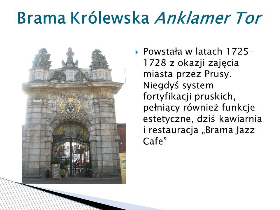 Powstała w latach 1725- 1728 z okazji zajęcia miasta przez Prusy.