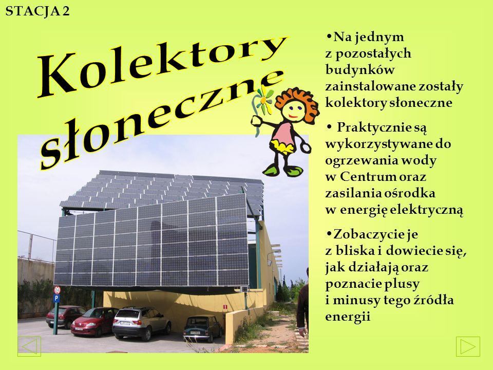 N a jednym z pozostałych budynków zainstalowane zostały kolektory słoneczne P raktycznie są wykorzystywane do ogrzewania wody w Centrum oraz zasilania ośrodka w energię elektryczną Z obaczycie je z bliska i dowiecie się, jak działają oraz poznacie plusy i minusy tego źródła energii STACJA 2