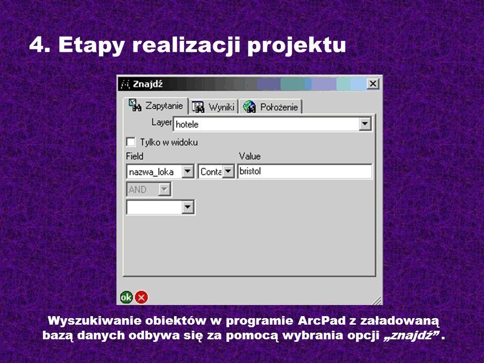 Wyszukiwanie obiektów w programie ArcPad z załadowaną bazą danych odbywa się za pomocą wybrania opcji znajdź. 4. Etapy realizacji projektu