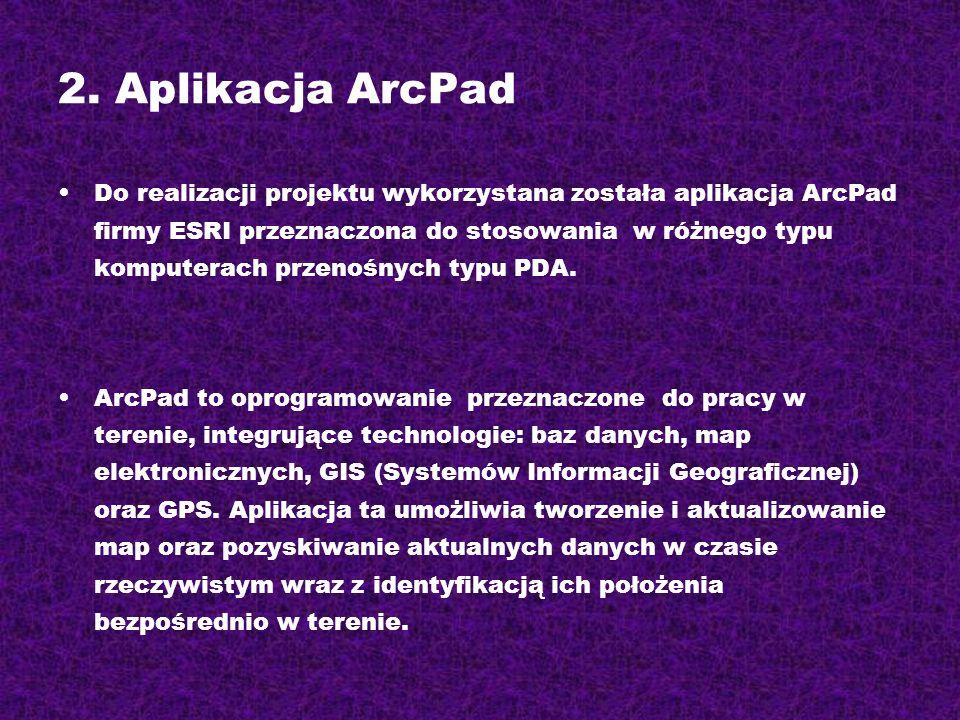 2. Aplikacja ArcPad Do realizacji projektu wykorzystana została aplikacja ArcPad firmy ESRI przeznaczona do stosowania w różnego typu komputerach prze