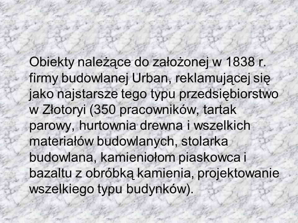 Obiekty należące do założonej w 1838 r. firmy budowlanej Urban, reklamującej się jako najstarsze tego typu przedsiębiorstwo w Złotoryi (350 pracownikó