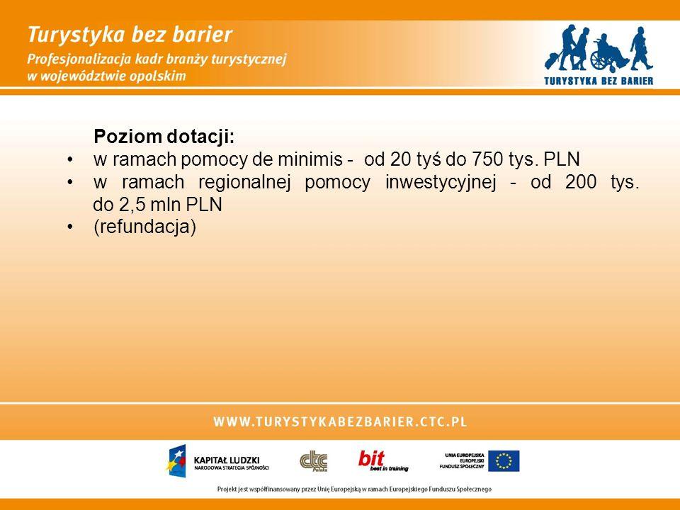 Poziom dotacji: w ramach pomocy de minimis - od 20 tyś do 750 tys. PLN w ramach regionalnej pomocy inwestycyjnej - od 200 tys. do 2,5 mln PLN (refunda
