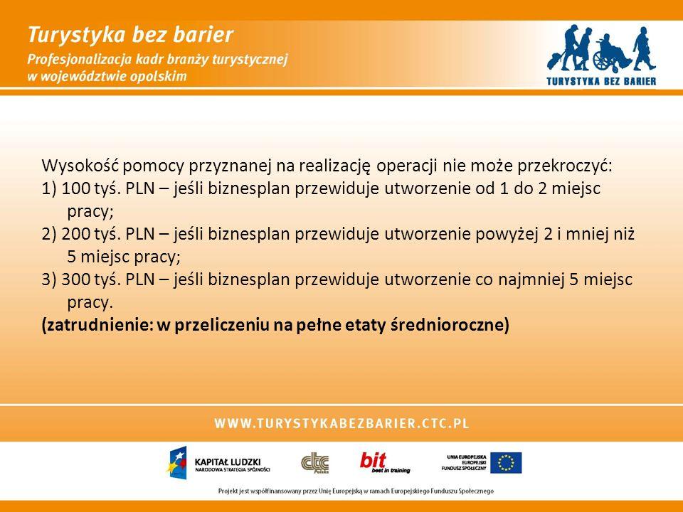 Wysokość pomocy przyznanej na realizację operacji nie może przekroczyć: 1) 100 tyś. PLN – jeśli biznesplan przewiduje utworzenie od 1 do 2 miejsc prac