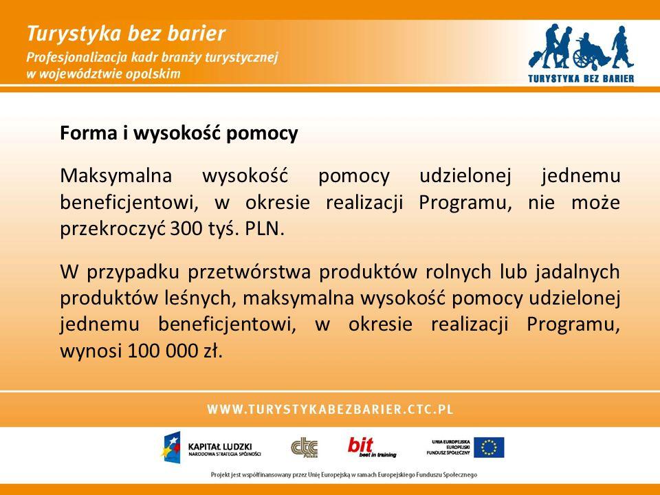 Forma i wysokość pomocy Maksymalna wysokość pomocy udzielonej jednemu beneficjentowi, w okresie realizacji Programu, nie może przekroczyć 300 tyś. PLN