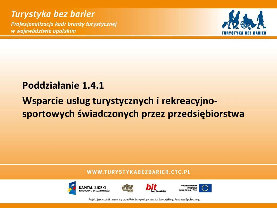 Poddziałanie 1.4.1 Wsparcie usług turystycznych i rekreacyjno- sportowych świadczonych przez przedsiębiorstwa