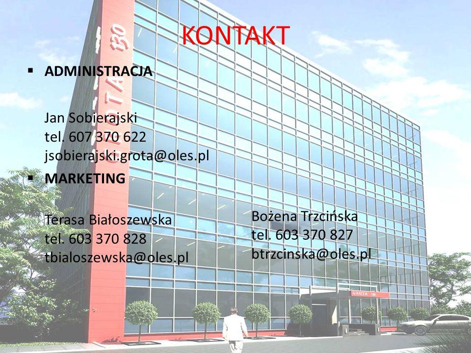 KONTAKT ADMINISTRACJA Jan Sobierajski tel. 607 370 622 jsobierajski.grota@oles.pl MARKETING Terasa Białoszewska tel. 603 370 828 tbialoszewska@oles.pl
