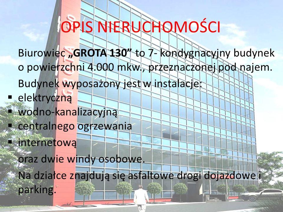 OPIS NIERUCHOMOŚCI Biurowiec GROTA 130 to 7- kondygnacyjny budynek o powierzchni 4.000 mkw., przeznaczonej pod najem. Budynek wyposażony jest w instal