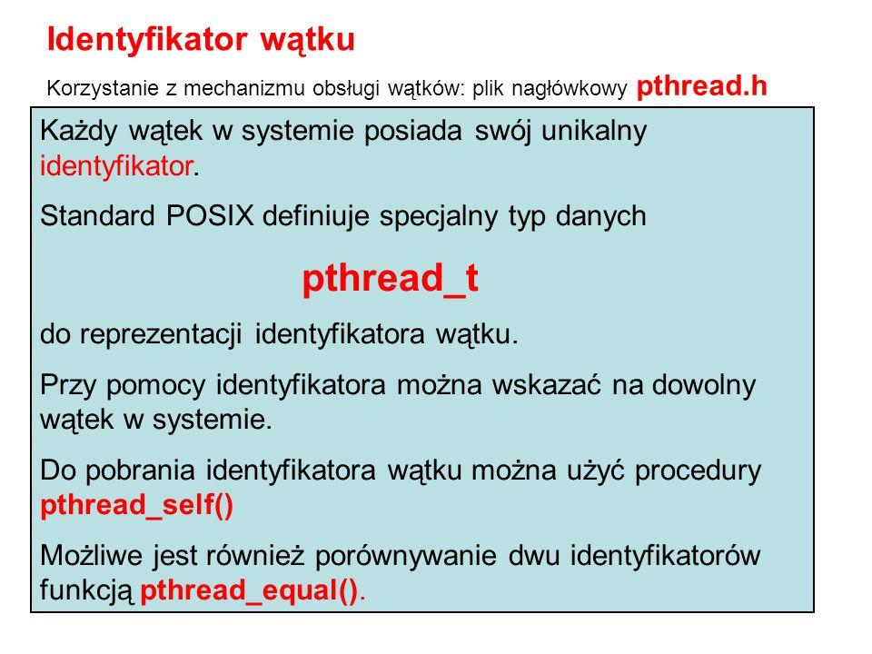 #include int main(int argc, char * argv[]) { pthread_t id; id = pthread_self(); printf( %u\n ,id); return 0; } wypisanie identyfikatora wątku głównego