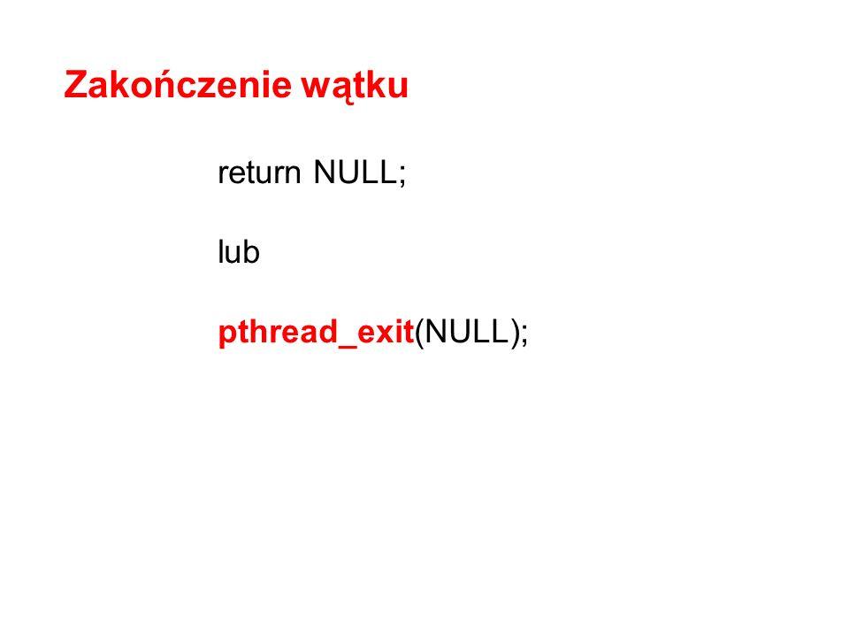 Funkcją pthread_join() pthread_join(id,&retval) powoduje wstrzymanie programu (wątku macierzystego) aż do momentu zakończenia wątku posiadającego id.