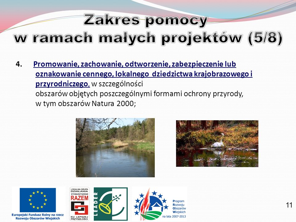 11 4. Promowanie, zachowanie, odtworzenie, zabezpieczenie lub oznakowanie cennego, lokalnego dziedzictwa krajobrazowego i przyrodniczego, w szczególno