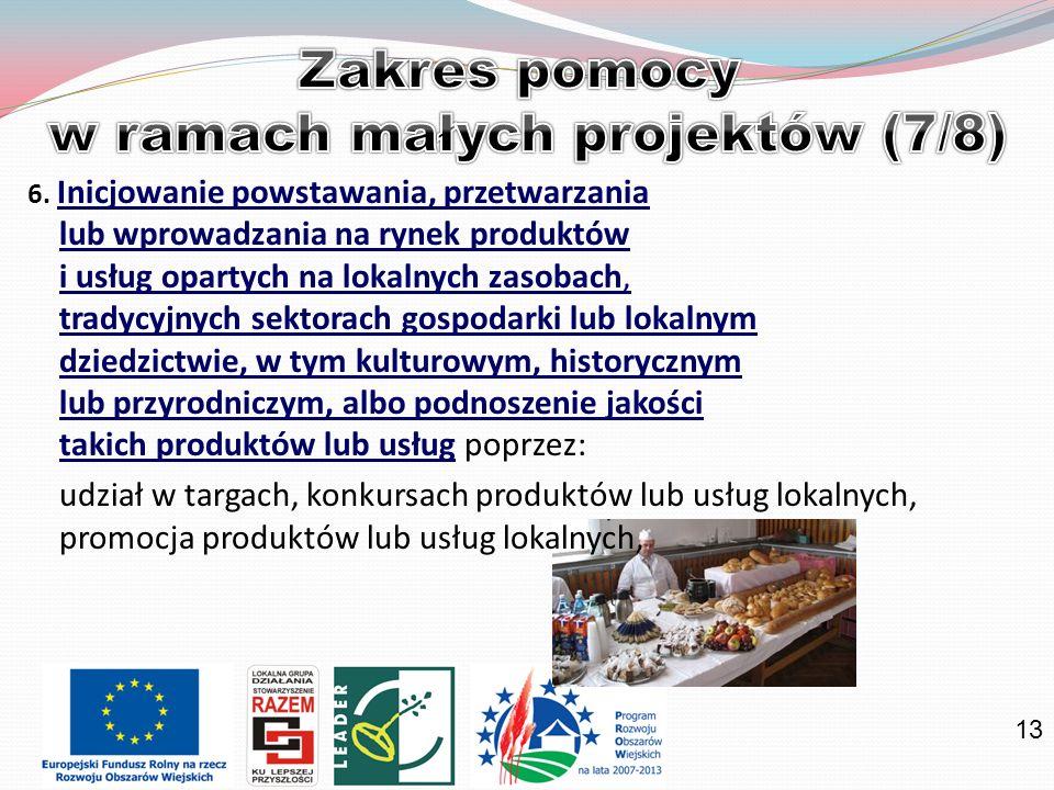 13 6. Inicjowanie powstawania, przetwarzania lub wprowadzania na rynek produktów i usług opartych na lokalnych zasobach, tradycyjnych sektorach gospod