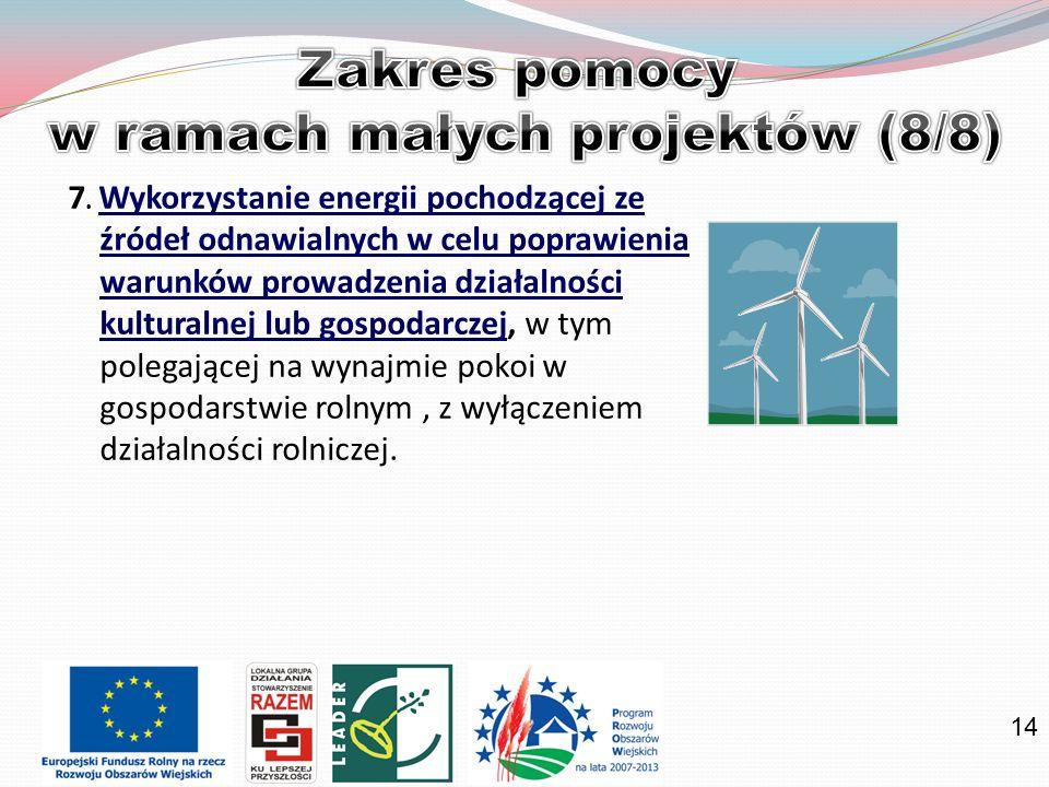 14 7. Wykorzystanie energii pochodzącej ze źródeł odnawialnych w celu poprawienia warunków prowadzenia działalności kulturalnej lub gospodarczej, w ty