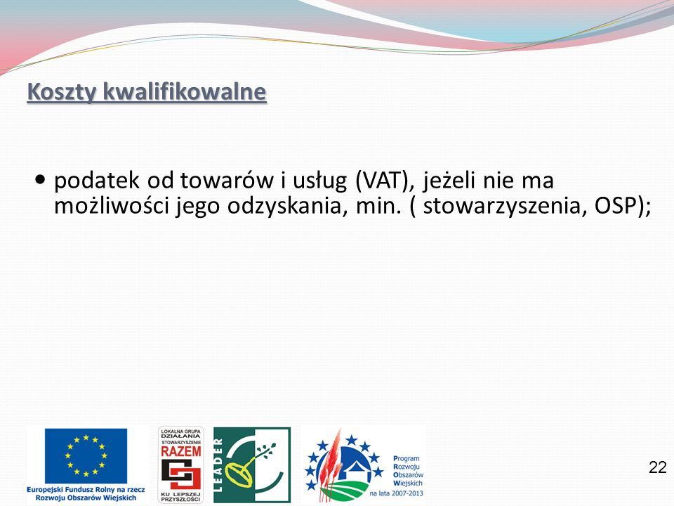 22 Koszty kwalifikowalne podatek od towarów i usług (VAT), jeżeli nie ma możliwości jego odzyskania, min. ( stowarzyszenia, OSP);
