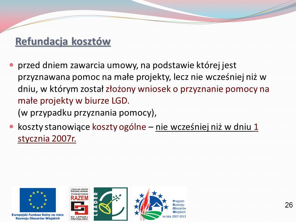 26 Refundacja kosztów przed dniem zawarcia umowy, na podstawie której jest przyznawana pomoc na małe projekty, lecz nie wcześniej niż w dniu, w którym został złożony wniosek o przyznanie pomocy na małe projekty w biurze LGD.