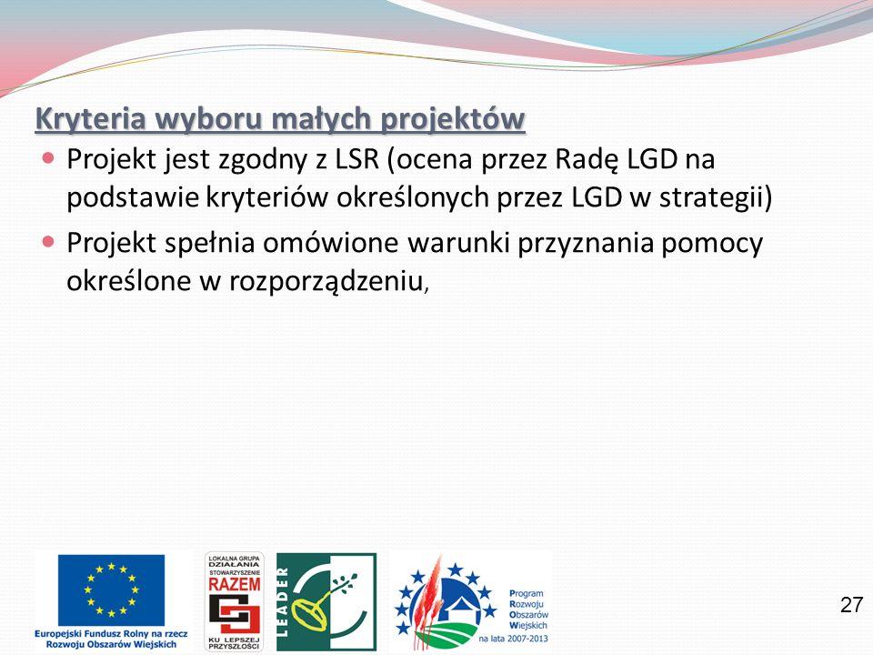 27 Kryteria wyboru małych projektów Projekt jest zgodny z LSR (ocena przez Radę LGD na podstawie kryteriów określonych przez LGD w strategii) Projekt spełnia omówione warunki przyznania pomocy określone w rozporządzeniu,