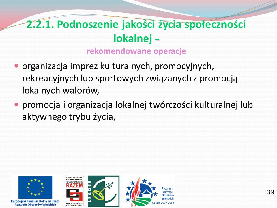 39 organizacja imprez kulturalnych, promocyjnych, rekreacyjnych lub sportowych związanych z promocją lokalnych walorów, promocja i organizacja lokalnej twórczości kulturalnej lub aktywnego trybu życia, – 2.2.1.