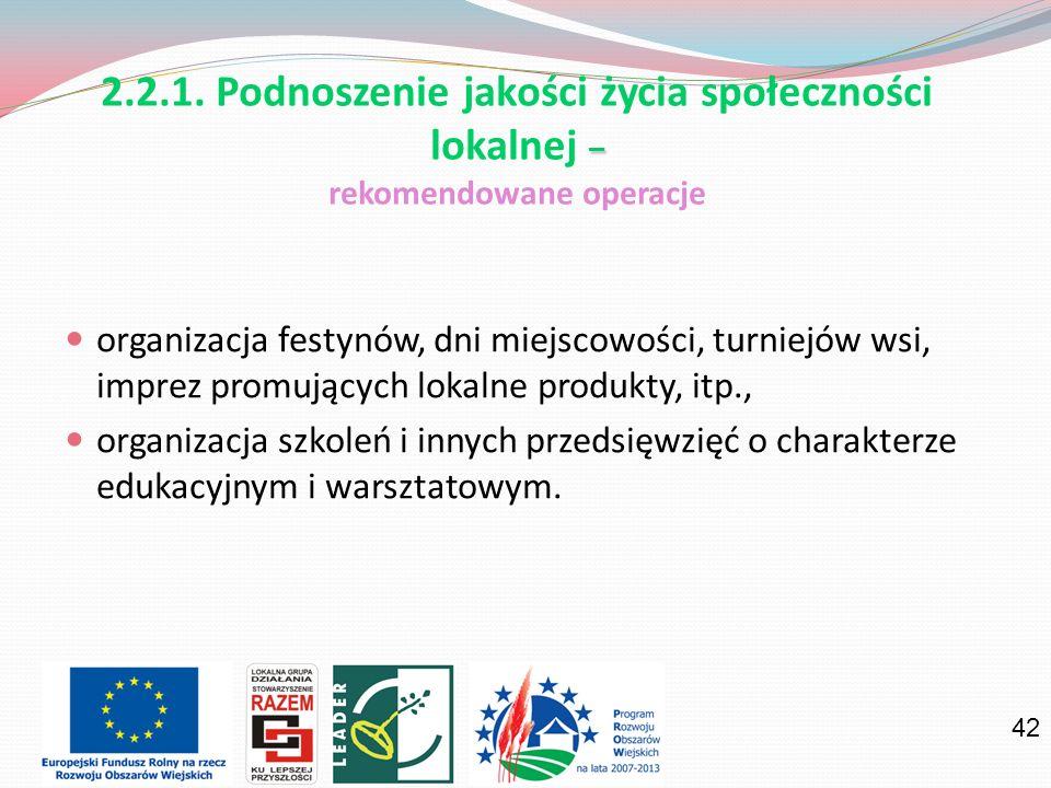 42 organizacja festynów, dni miejscowości, turniejów wsi, imprez promujących lokalne produkty, itp., organizacja szkoleń i innych przedsięwzięć o charakterze edukacyjnym i warsztatowym.
