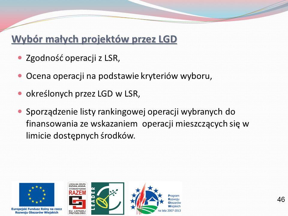 46 Wybór małych projektów przez LGD Zgodność operacji z LSR, Ocena operacji na podstawie kryteriów wyboru, określonych przez LGD w LSR, Sporządzenie listy rankingowej operacji wybranych do finansowania ze wskazaniem operacji mieszczących się w limicie dostępnych środków.